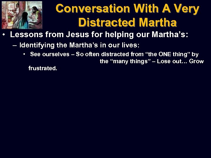 Conversation With A Very Distracted Martha • Lessons from Jesus for helping our Martha's: