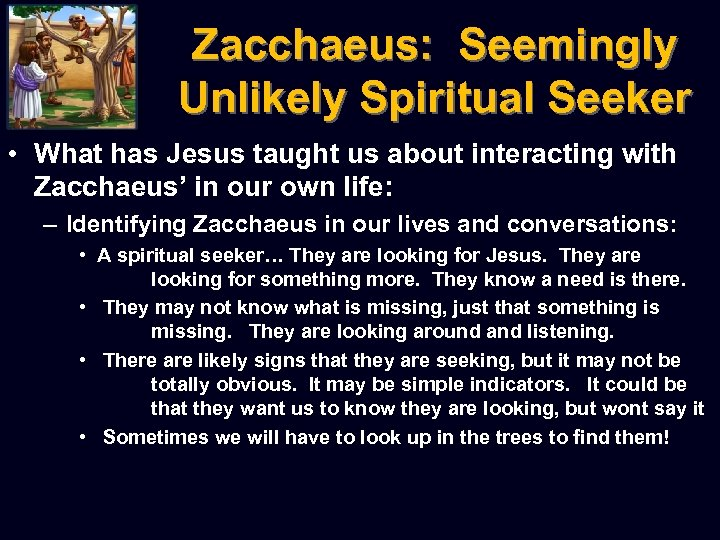 Zacchaeus: Seemingly Unlikely Spiritual Seeker • What has Jesus taught us about interacting with