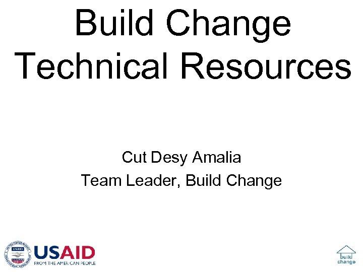 Build Change Technical Resources Cut Desy Amalia Team Leader, Build Change