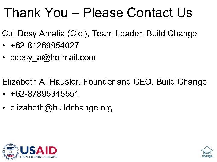 Thank You – Please Contact Us Cut Desy Amalia (Cici), Team Leader, Build Change