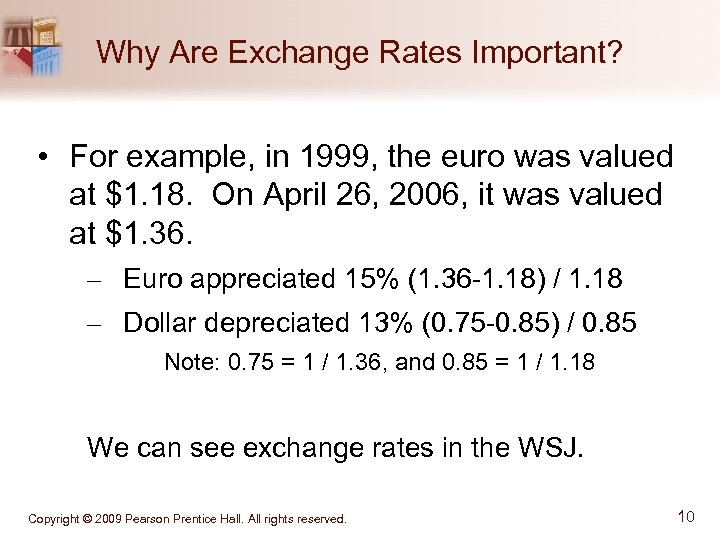 Why Are Exchange Rates Important? • For example, in 1999, the euro was valued