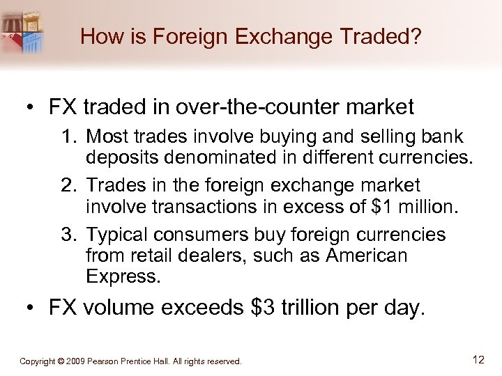 How is Foreign Exchange Traded? • FX traded in over-the-counter market 1. Most trades