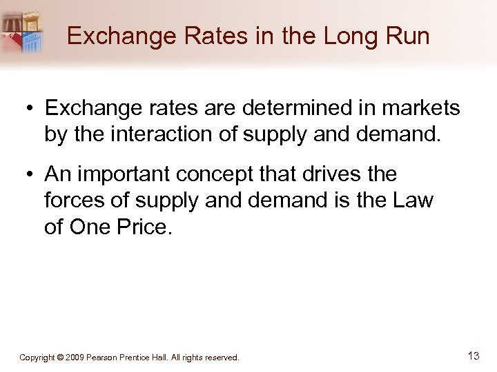 Exchange Rates in the Long Run • Exchange rates are determined in markets by