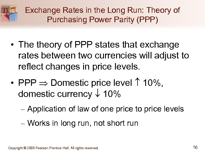 Exchange Rates in the Long Run: Theory of Purchasing Power Parity (PPP) • The