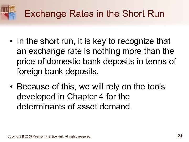 Exchange Rates in the Short Run • In the short run, it is key