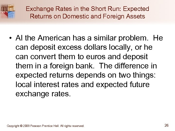 Exchange Rates in the Short Run: Expected Returns on Domestic and Foreign Assets •