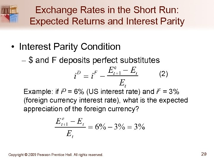 Exchange Rates in the Short Run: Expected Returns and Interest Parity • Interest Parity