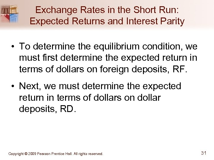 Exchange Rates in the Short Run: Expected Returns and Interest Parity • To determine