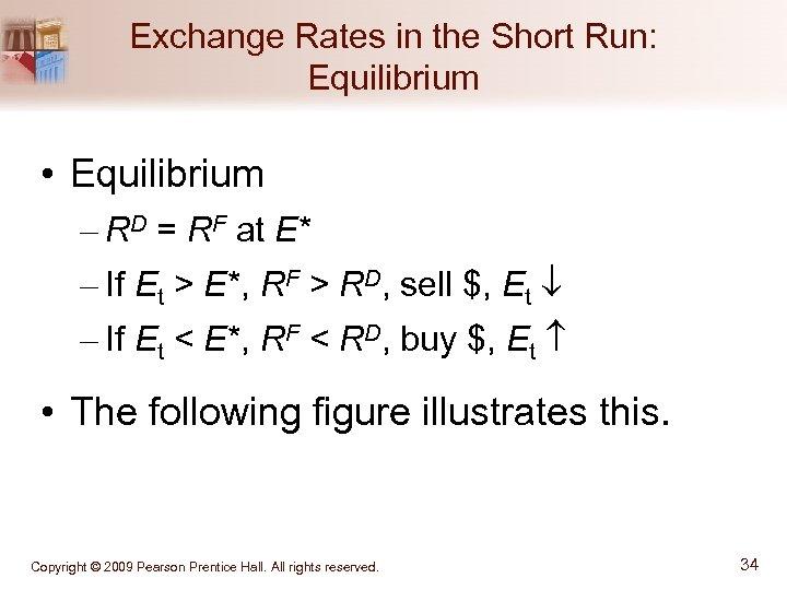 Exchange Rates in the Short Run: Equilibrium • Equilibrium – RD = RF at