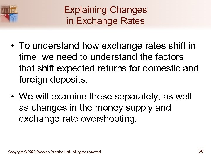 Explaining Changes in Exchange Rates • To understand how exchange rates shift in time,