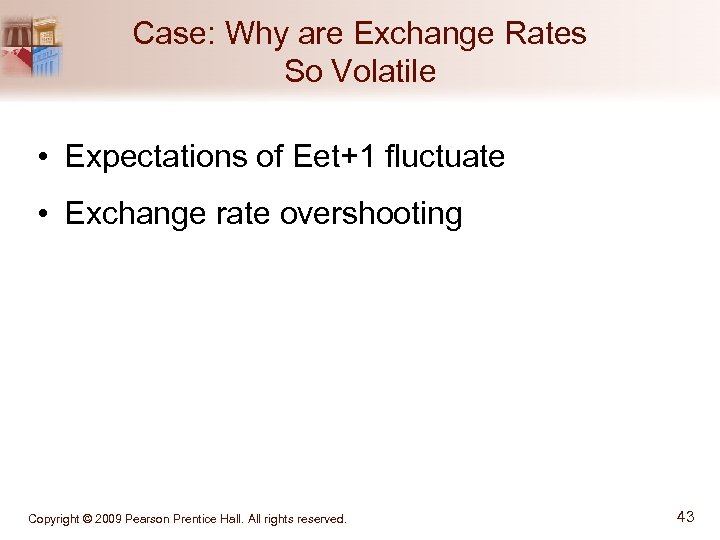 Case: Why are Exchange Rates So Volatile • Expectations of Eet+1 fluctuate • Exchange