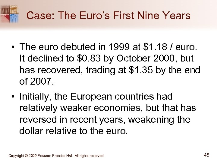 Case: The Euro's First Nine Years • The euro debuted in 1999 at $1.