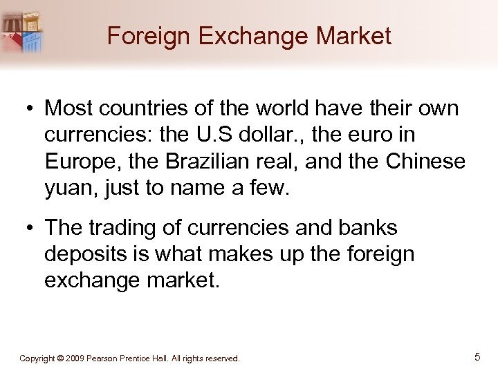 Foreign Exchange Market • Most countries of the world have their own currencies: the