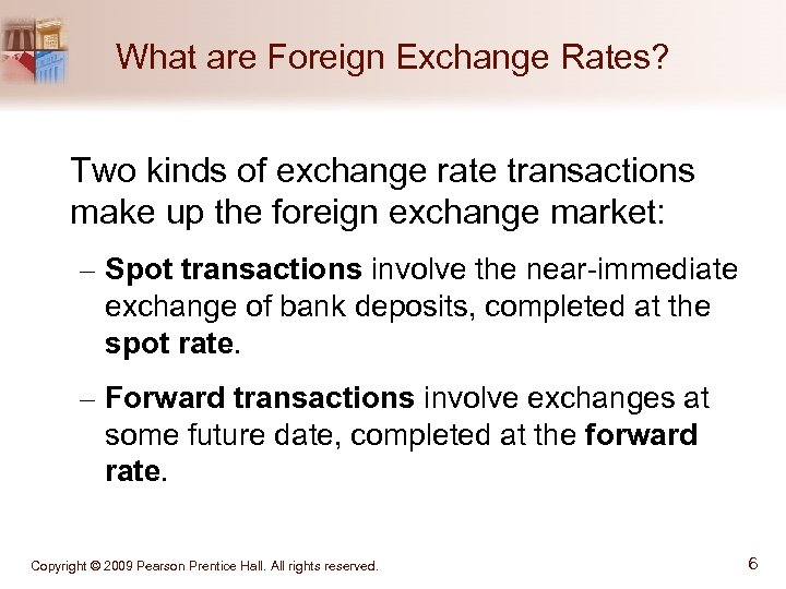 What are Foreign Exchange Rates? Two kinds of exchange rate transactions make up the