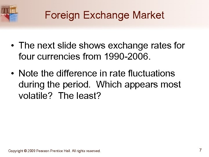 Foreign Exchange Market • The next slide shows exchange rates for four currencies from