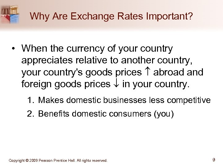 Why Are Exchange Rates Important? • When the currency of your country appreciates relative