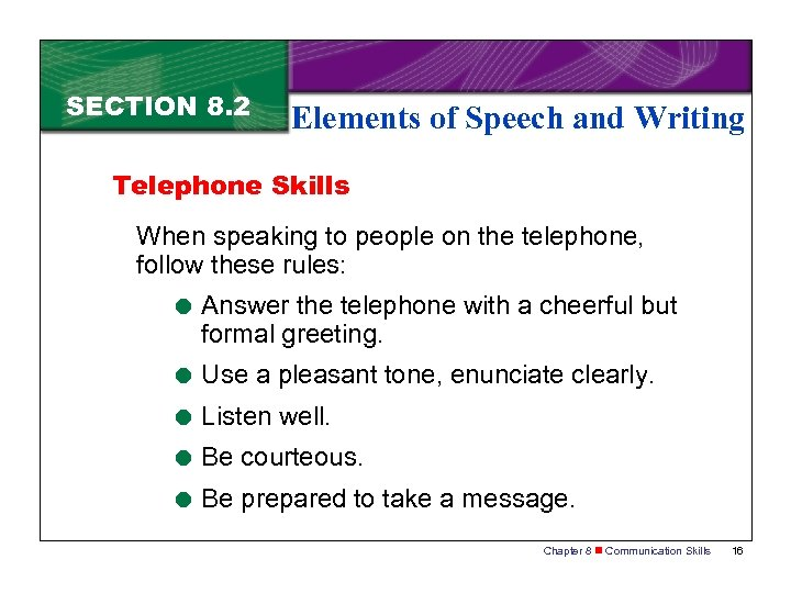 SECTION 8. 2 Elements of Speech and Writing Telephone Skills When speaking to people