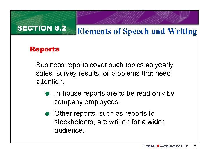 SECTION 8. 2 Elements of Speech and Writing Reports Business reports cover such topics