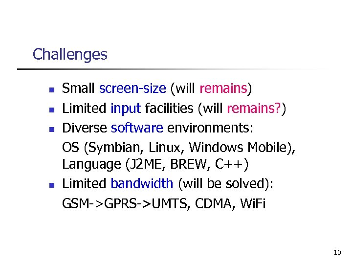 Challenges n n Small screen-size (will remains) Limited input facilities (will remains? ) Diverse