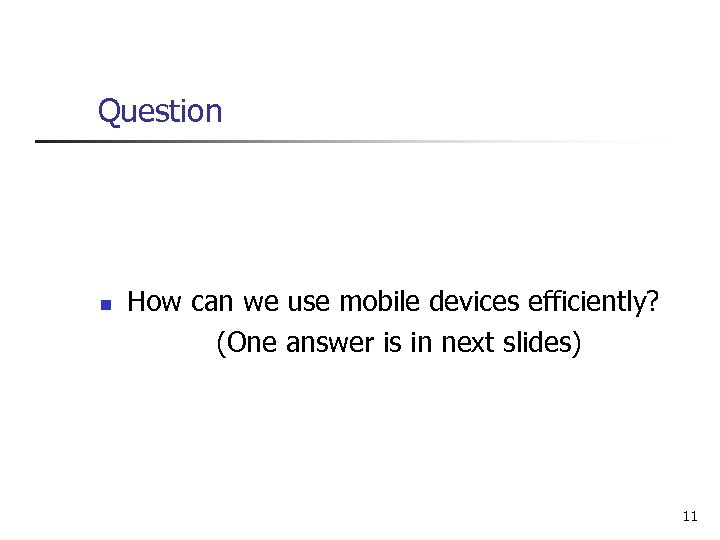 Question n How can we use mobile devices efficiently? (One answer is in next