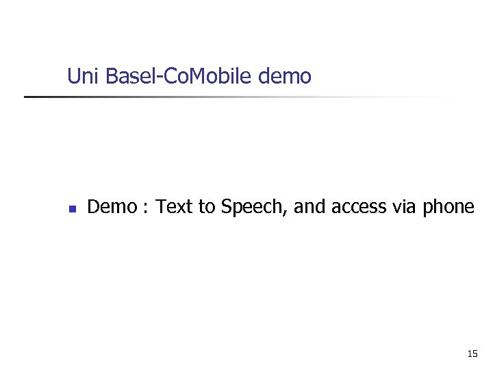 Uni Basel-Co. Mobile demo n Demo : Text to Speech, and access via phone