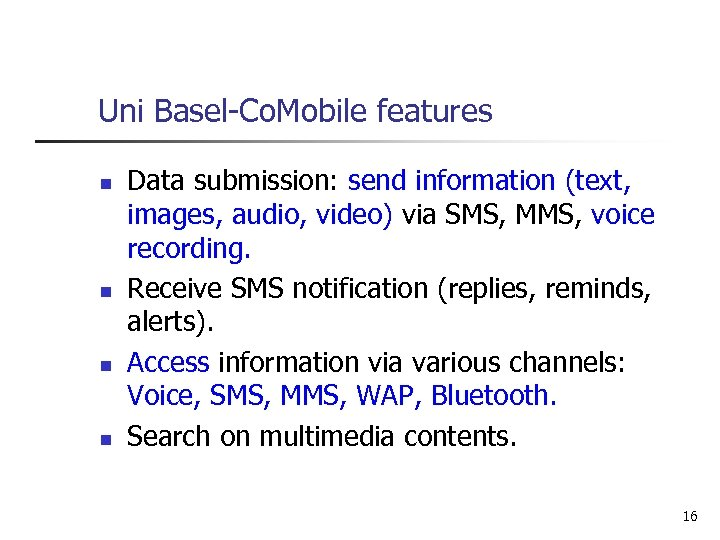 Uni Basel-Co. Mobile features n n Data submission: send information (text, images, audio, video)