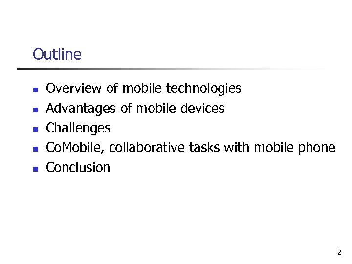 Outline n n n Overview of mobile technologies Advantages of mobile devices Challenges Co.
