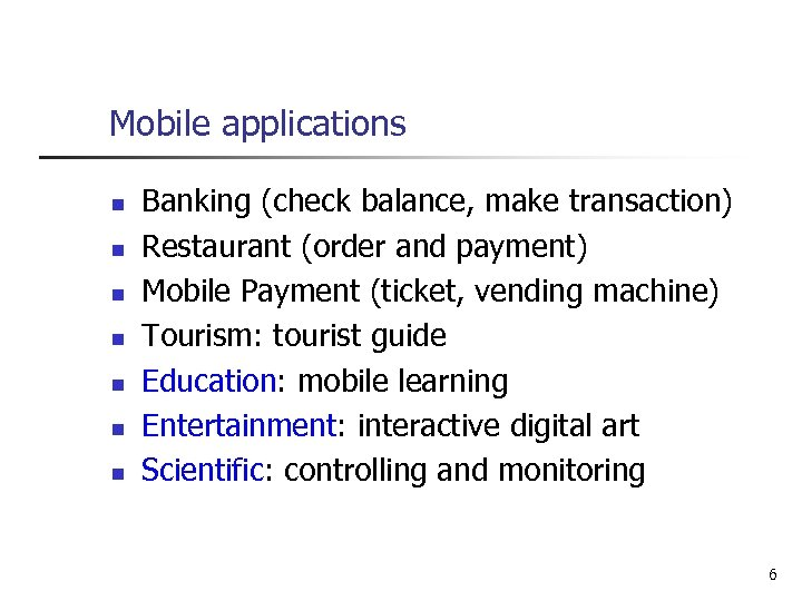 Mobile applications n n n n Banking (check balance, make transaction) Restaurant (order and