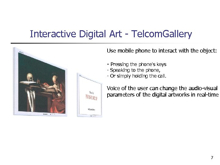 Interactive Digital Art - Telcom. Gallery Use mobile phone to interact with the object: