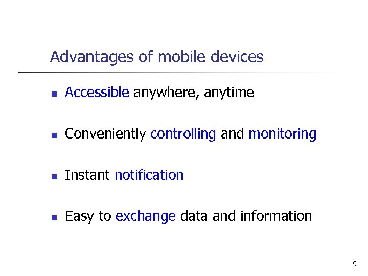 Advantages of mobile devices n Accessible anywhere, anytime n Conveniently controlling and monitoring n