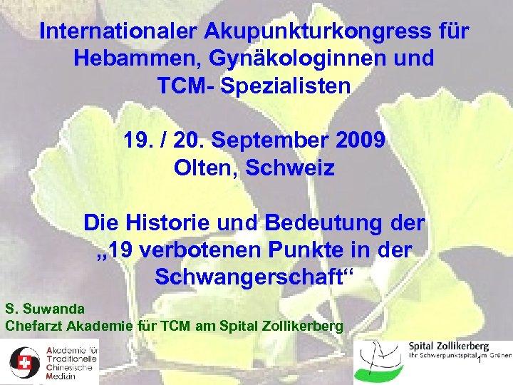Internationaler Akupunkturkongress für Hebammen, Gynäkologinnen und TCM- Spezialisten 19. / 20. September 2009 Olten,