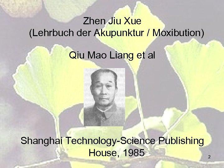 Zhen Jiu Xue (Lehrbuch der Akupunktur / Moxibution) Qiu Mao Liang et al Shanghai