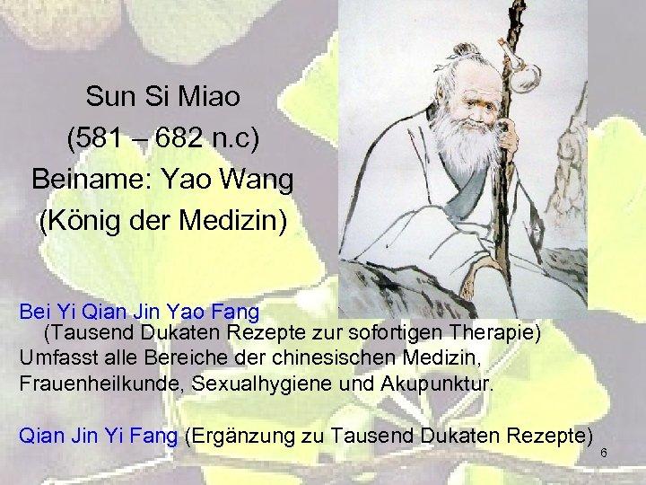Sun Si Miao (581 – 682 n. c) Beiname: Yao Wang (König der Medizin)