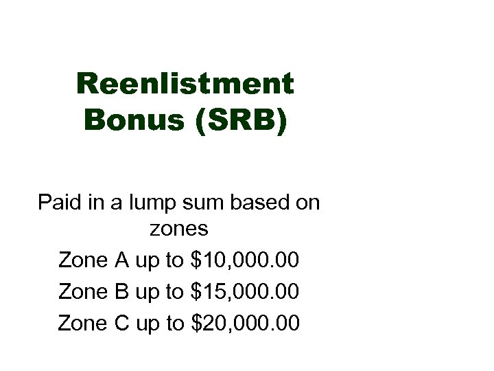 Reenlistment Bonus (SRB) Paid in a lump sum based on zones Zone A up