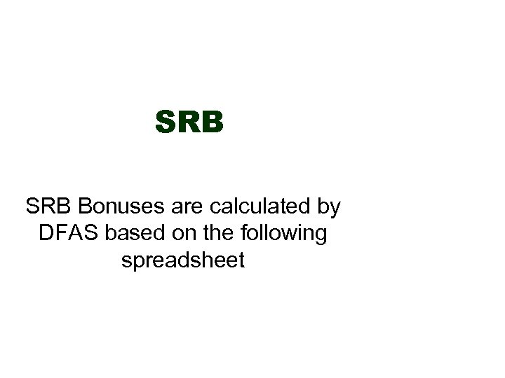 SRB Bonuses are calculated by DFAS based on the following spreadsheet
