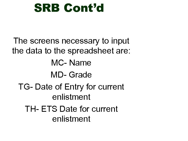 SRB Cont'd The screens necessary to input the data to the spreadsheet are: MC-