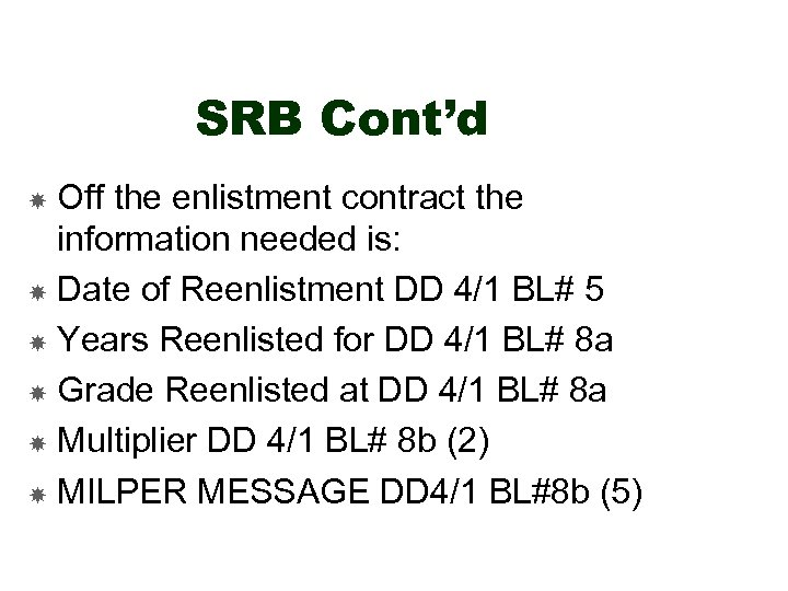 SRB Cont'd Off the enlistment contract the information needed is: Date of Reenlistment DD