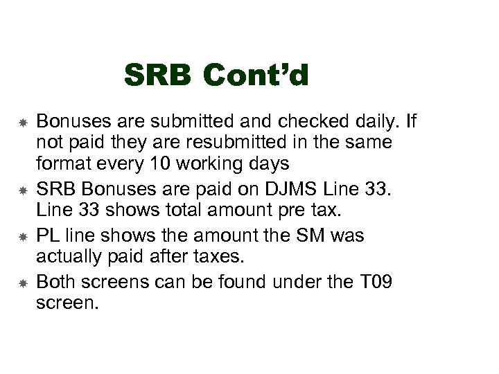SRB Cont'd Bonuses are submitted and checked daily. If not paid they are resubmitted