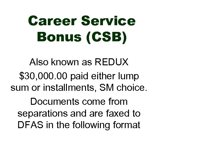 Career Service Bonus (CSB) Also known as REDUX $30, 000. 00 paid either lump