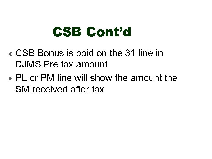 CSB Cont'd CSB Bonus is paid on the 31 line in DJMS Pre tax
