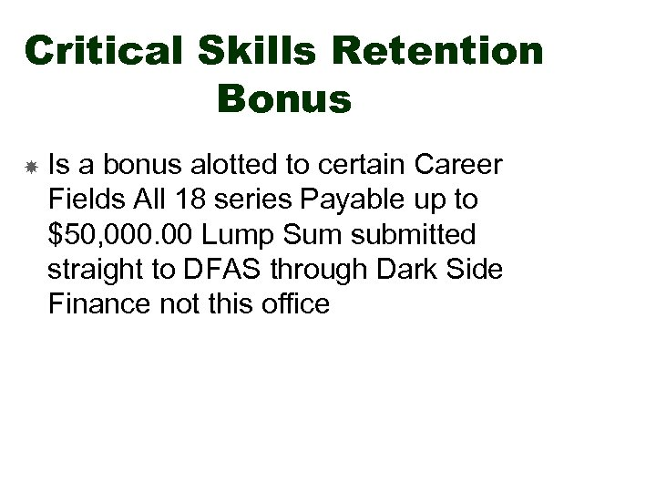 Critical Skills Retention Bonus Is a bonus alotted to certain Career Fields All 18