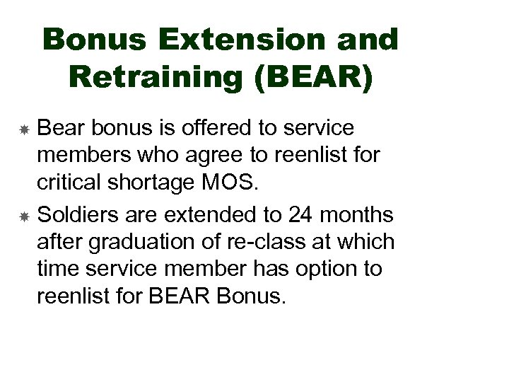 Bonus Extension and Retraining (BEAR) Bear bonus is offered to service members who agree