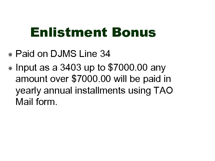 Enlistment Bonus Paid on DJMS Line 34 Input as a 3403 up to $7000.