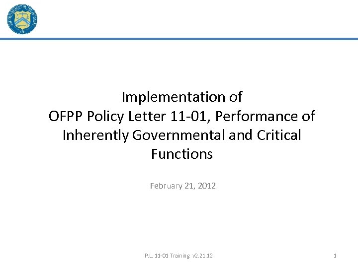 Implementation of OFPP Policy Letter 11 -01, Performance of Inherently Governmental and Critical Functions