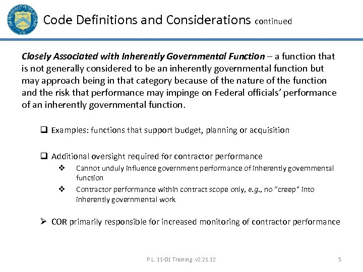 Code Definitions and Considerations continued Closely Associated with Inherently Governmental Function – a function