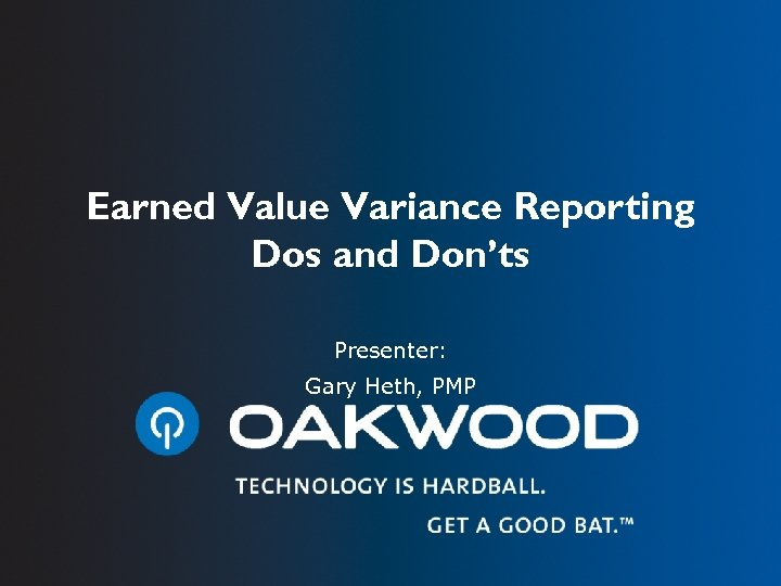 Earned Value Variance Reporting Dos and Don'ts Presenter: Gary Heth, PMP