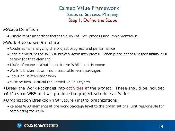 Earned Value Framework Steps to Success: Planning Step 1: Define the Scope ØScope Definition