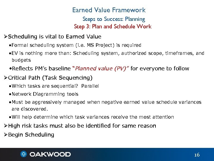 Earned Value Framework Steps to Success: Planning Step 3: Plan and Schedule Work ØScheduling