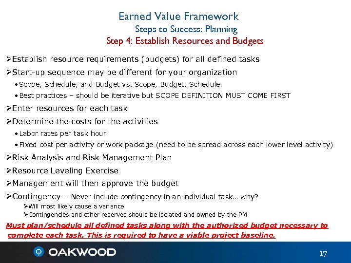 Earned Value Framework Steps to Success: Planning Step 4: Establish Resources and Budgets ØEstablish