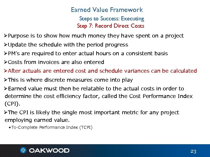 Earned Value Framework Steps to Success: Executing Step 7: Record Direct Costs ØPurpose is